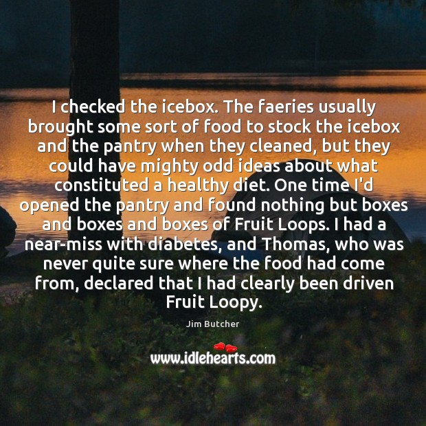 I checked the icebox. The faeries usually brought some sort of food Image