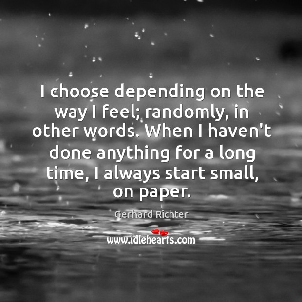 I choose depending on the way I feel; randomly, in other words. Image
