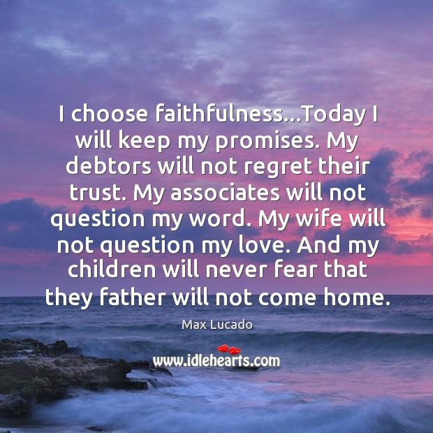 Image, I choose faithfulness…Today I will keep my promises. My debtors will