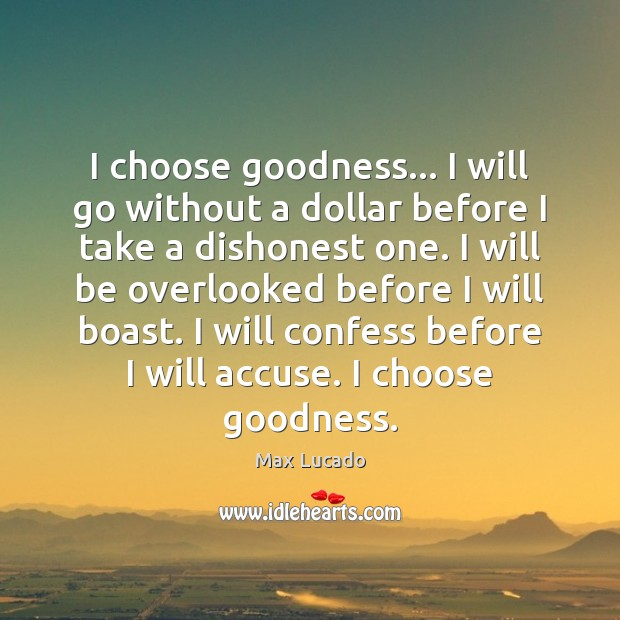 I choose goodness… I will go without a dollar before I take Image