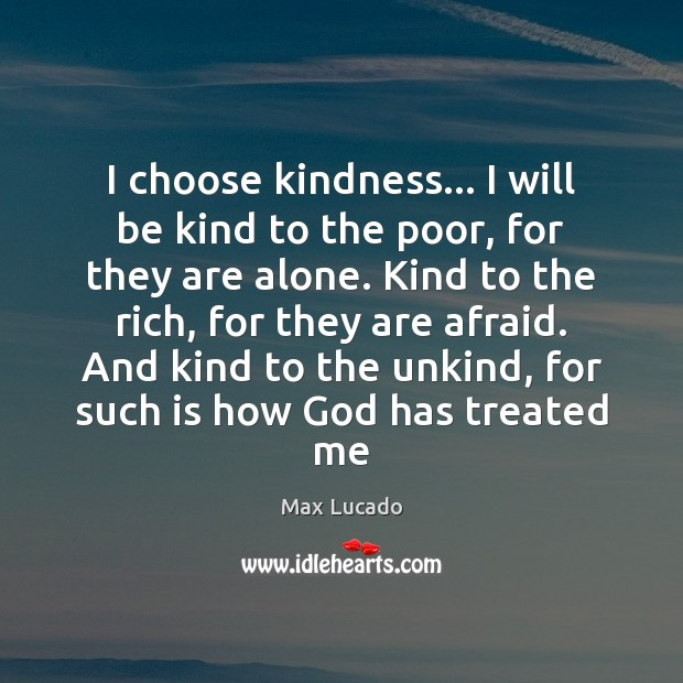 Image, I choose kindness… I will be kind to the poor, for they