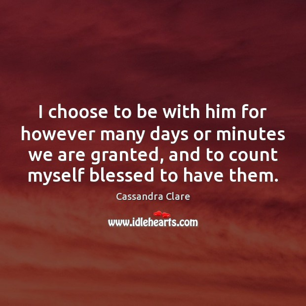 I choose to be with him for however many days or minutes Image
