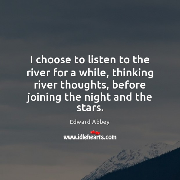 Image, I choose to listen to the river for a while, thinking river