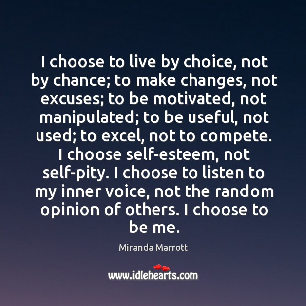 I choose to live by choice, not by chance. Wise Quotes Image