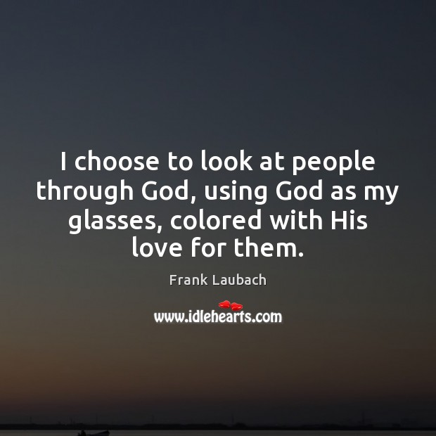 I choose to look at people through God, using God as my Image