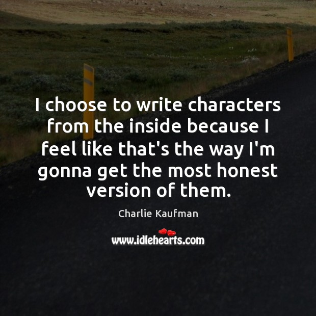 I choose to write characters from the inside because I feel like Image