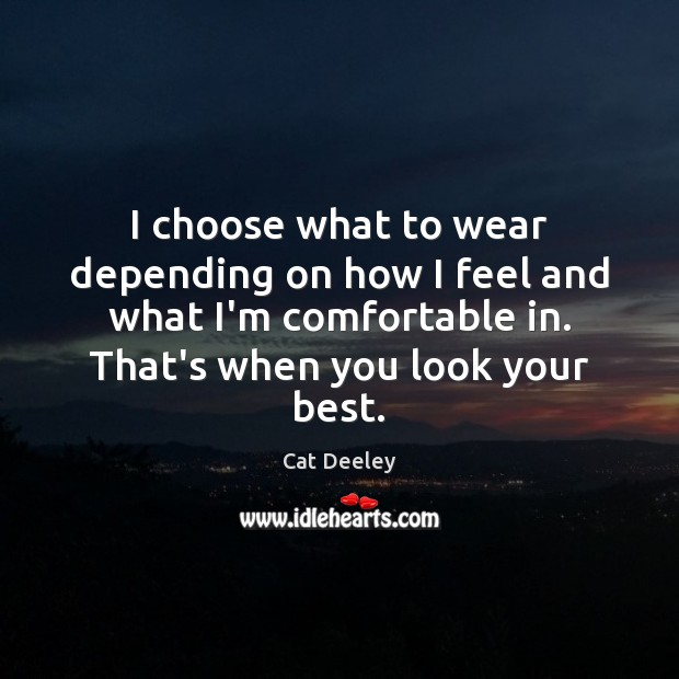 I choose what to wear depending on how I feel and what Image