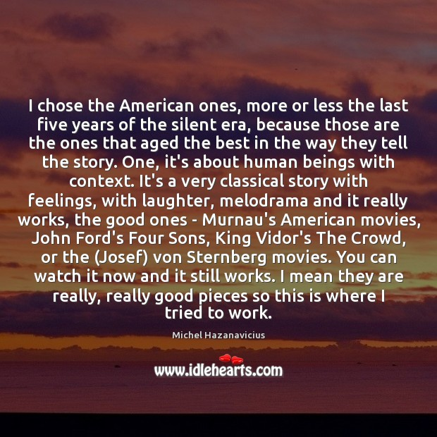 I chose the American ones, more or less the last five years Michel Hazanavicius Picture Quote