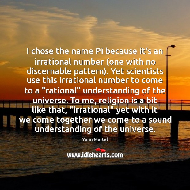 I chose the name Pi because it's an irrational number (one with Yann Martel Picture Quote