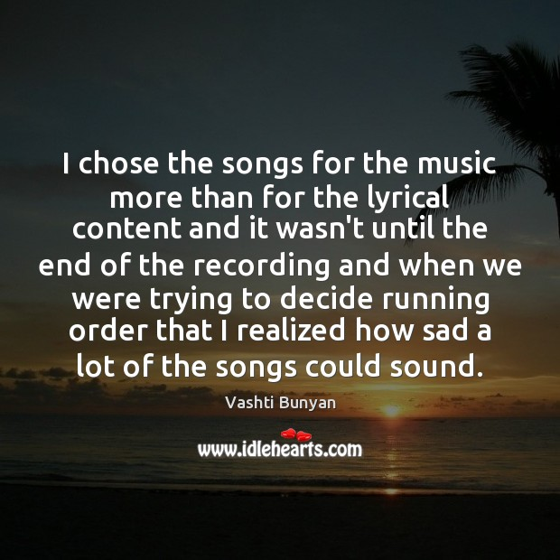 I chose the songs for the music more than for the lyrical Image