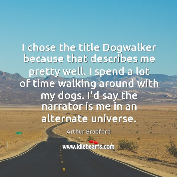 Image, I chose the title Dogwalker because that describes me pretty well. I