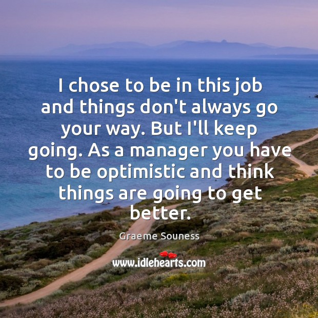 I chose to be in this job and things don't always go Graeme Souness Picture Quote