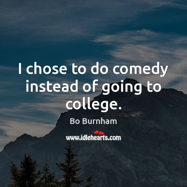 I chose to do comedy instead of going to college. Bo Burnham Picture Quote