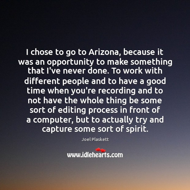 I chose to go to Arizona, because it was an opportunity to Image