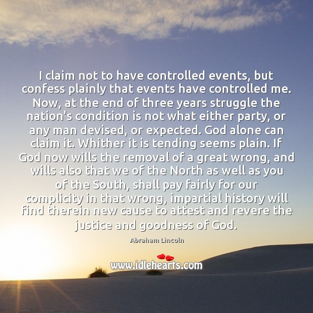 Image, I claim not to have controlled events, but confess plainly that events