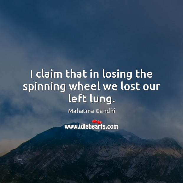 Image, I claim that in losing the spinning wheel we lost our left lung.