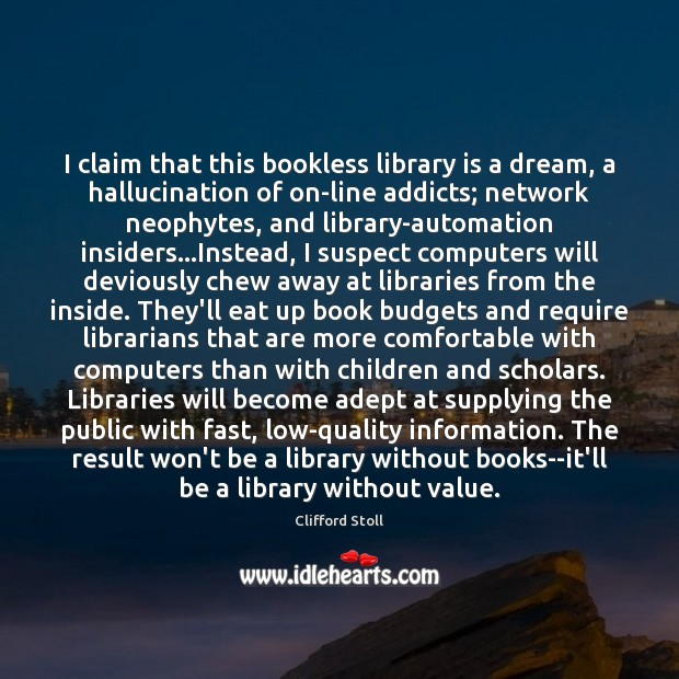 Image, I claim that this bookless library is a dream, a hallucination of