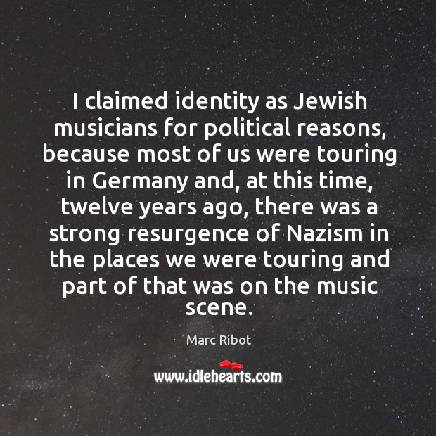 I claimed identity as jewish musicians for political reasons, because most of us were Marc Ribot Picture Quote