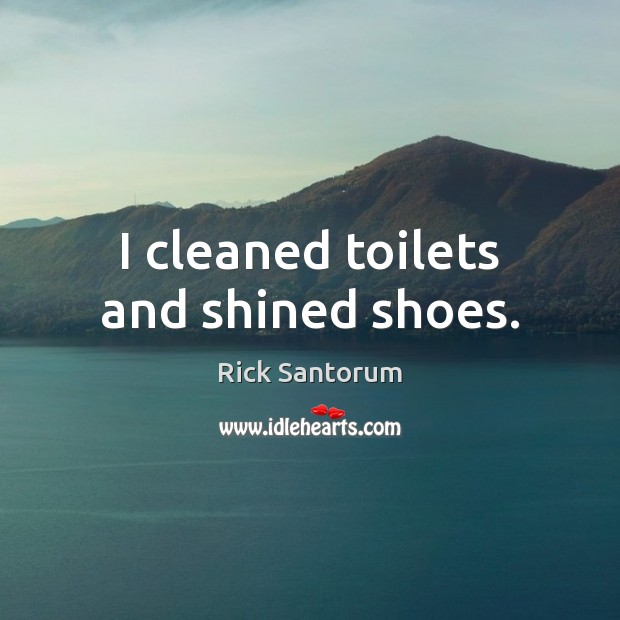 I cleaned toilets and shined shoes. Image