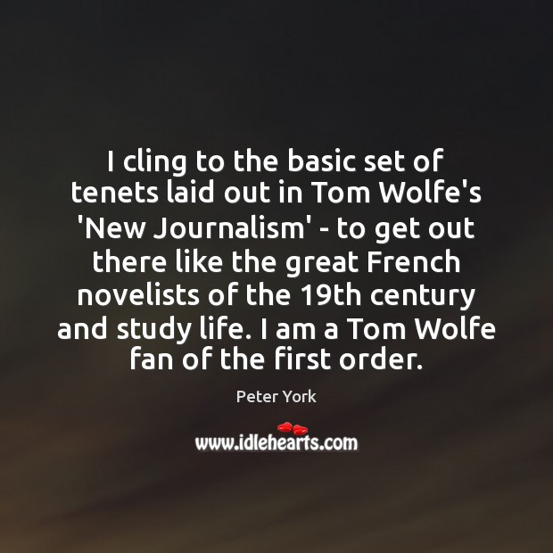 I cling to the basic set of tenets laid out in Tom Peter York Picture Quote