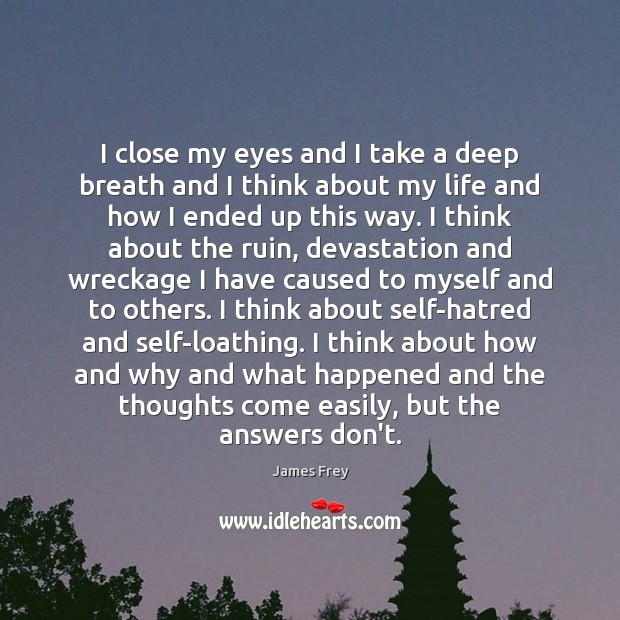 I close my eyes and I take a deep breath and I James Frey Picture Quote