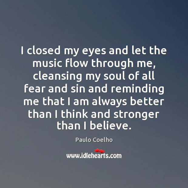 I closed my eyes and let the music flow through me, cleansing Paulo Coelho Picture Quote