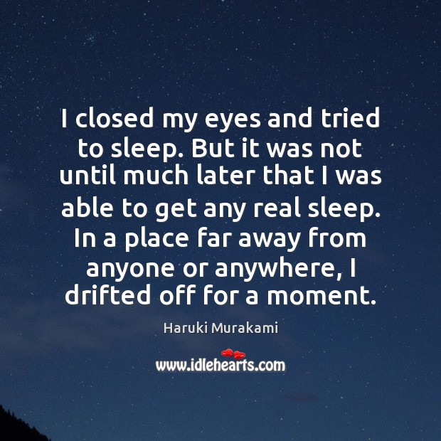 I closed my eyes and tried to sleep. But it was not Haruki Murakami Picture Quote