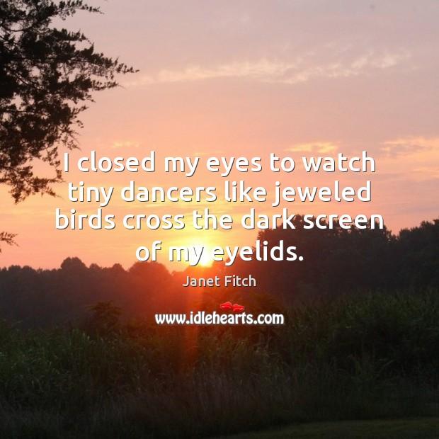 I closed my eyes to watch tiny dancers like jeweled birds cross Image