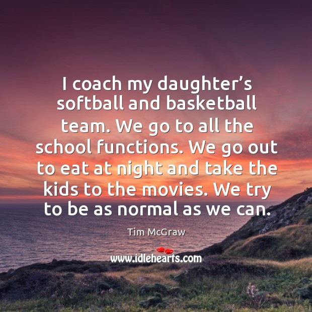 Image, I coach my daughter's softball and basketball team.