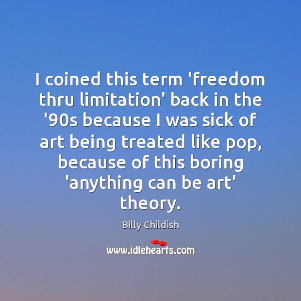 Image, I coined this term 'freedom thru limitation' back in the '90s