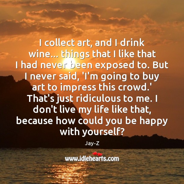 Image, I collect art, and I drink wine… things that I like that