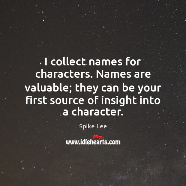 I collect names for characters. Names are valuable; they can be your Spike Lee Picture Quote