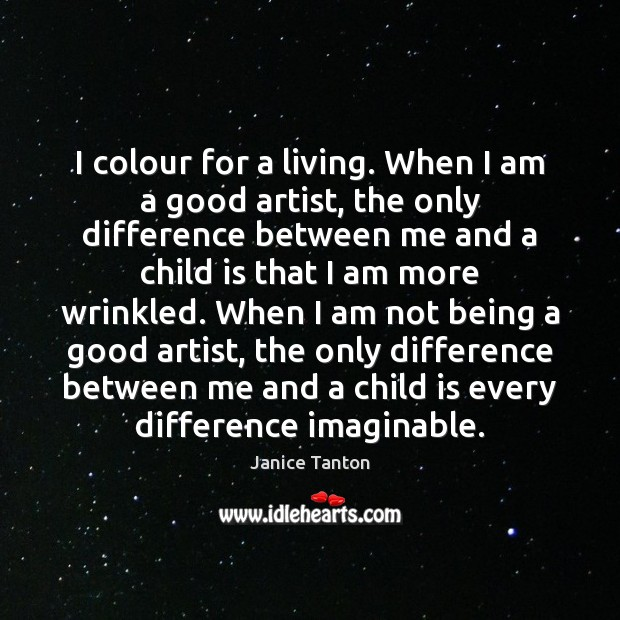 I colour for a living. When I am a good artist, the Janice Tanton Picture Quote