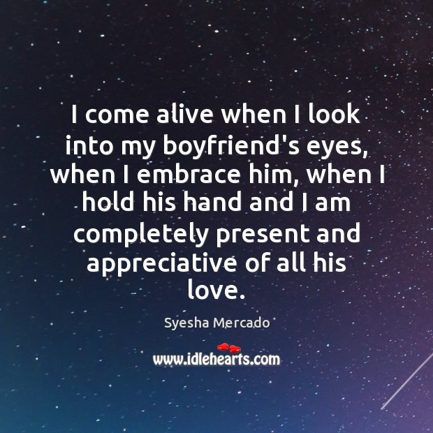 Image, I come alive when I look into my boyfriend's eyes, when I