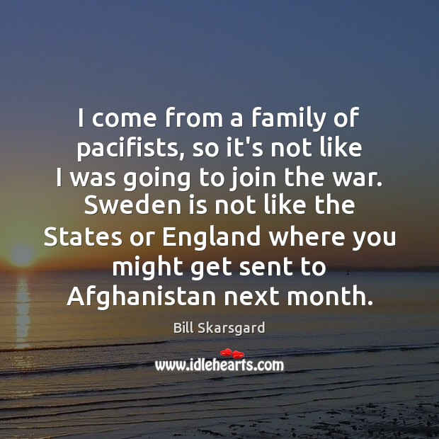 Image, I come from a family of pacifists, so it's not like I