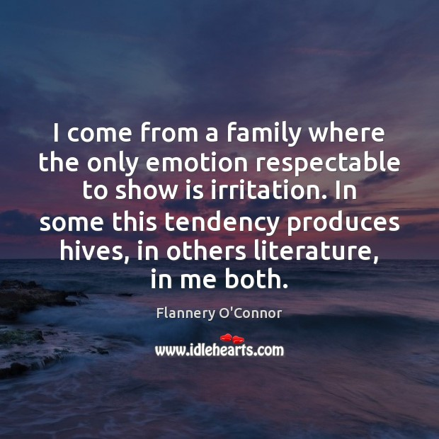 Image, I come from a family where the only emotion respectable to show