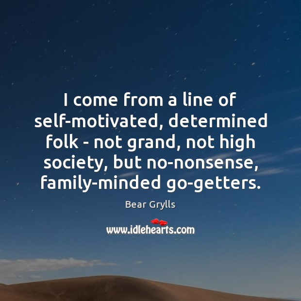 I come from a line of self-motivated, determined folk – not grand, Bear Grylls Picture Quote