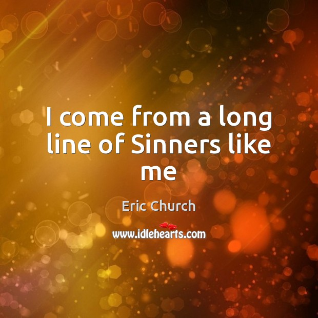 I come from a long line of Sinners like me Eric Church Picture Quote