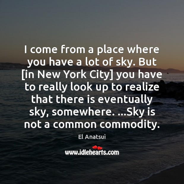 I come from a place where you have a lot of sky. Image