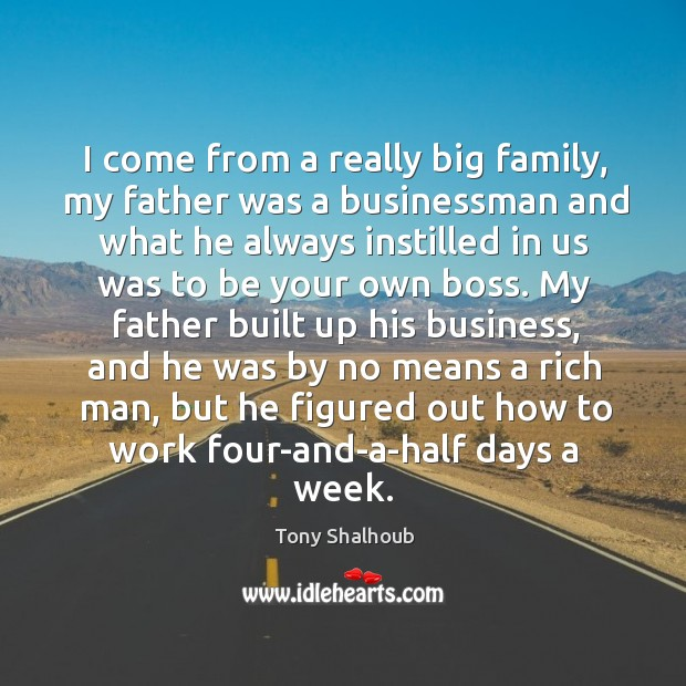 I come from a really big family, my father was a businessman Tony Shalhoub Picture Quote