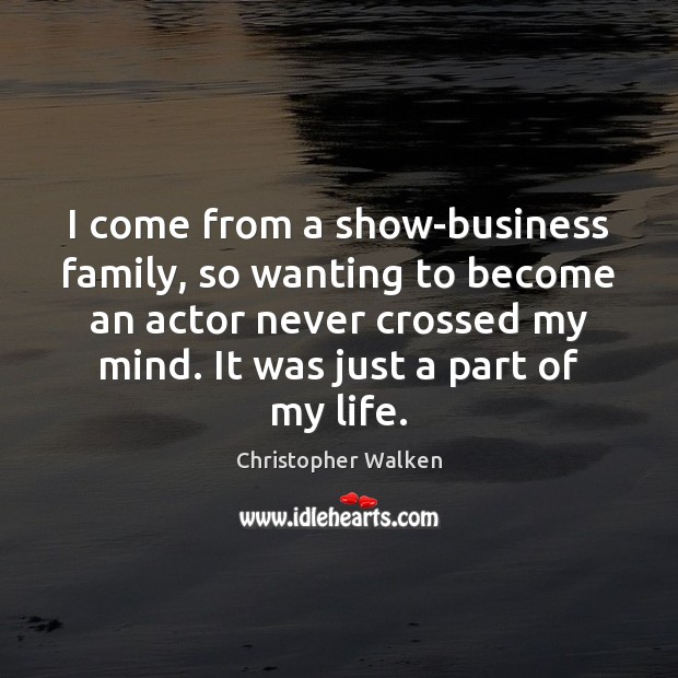 I come from a show-business family, so wanting to become an actor Image