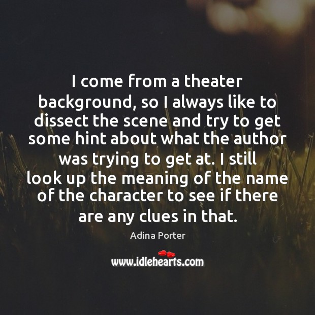 Image, I come from a theater background, so I always like to dissect