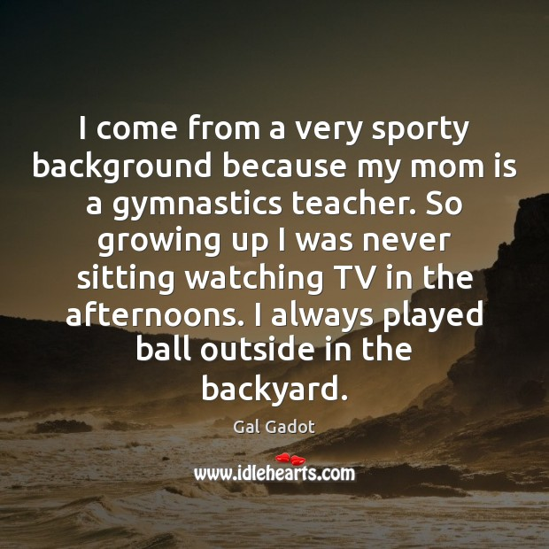 I come from a very sporty background because my mom is a Mom Quotes Image