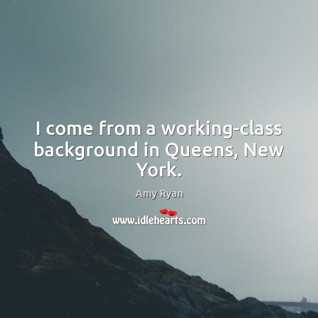 Image, I come from a working-class background in Queens, New York.