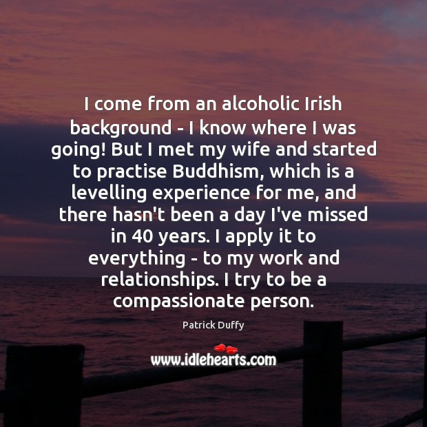 I come from an alcoholic Irish background – I know where I Image