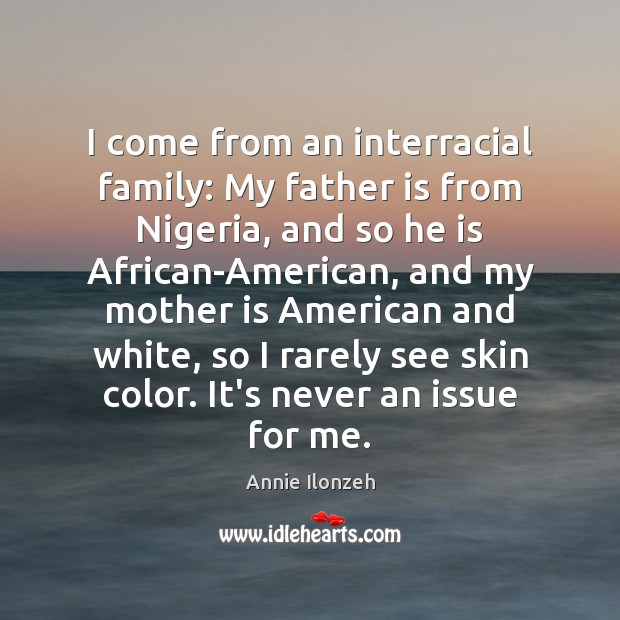 Image, I come from an interracial family: My father is from Nigeria, and