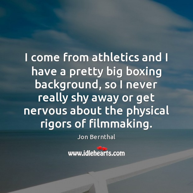 I come from athletics and I have a pretty big boxing background, Jon Bernthal Picture Quote