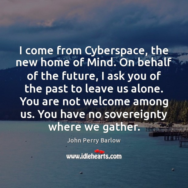 I come from Cyberspace, the new home of Mind. On behalf of Image