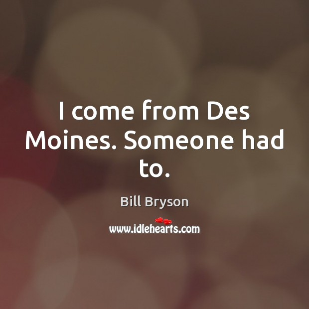 Image, I come from Des Moines. Someone had to.