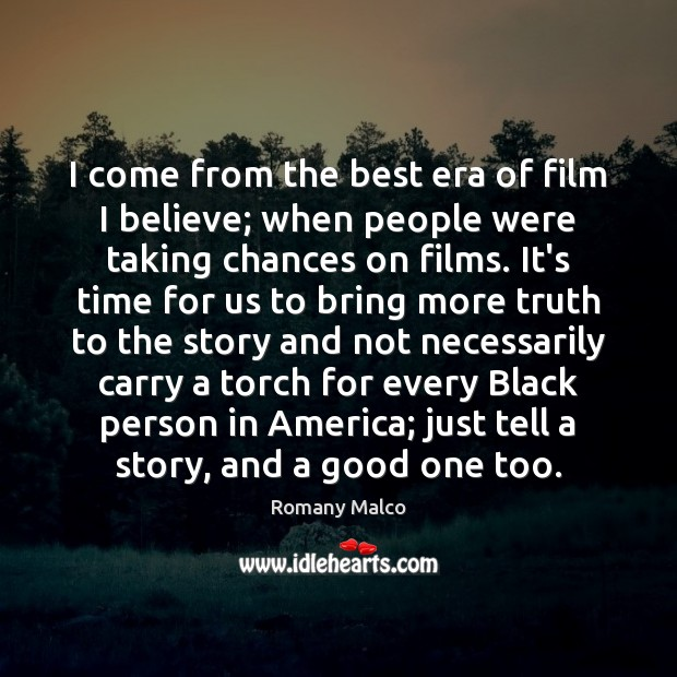 I come from the best era of film I believe; when people Image